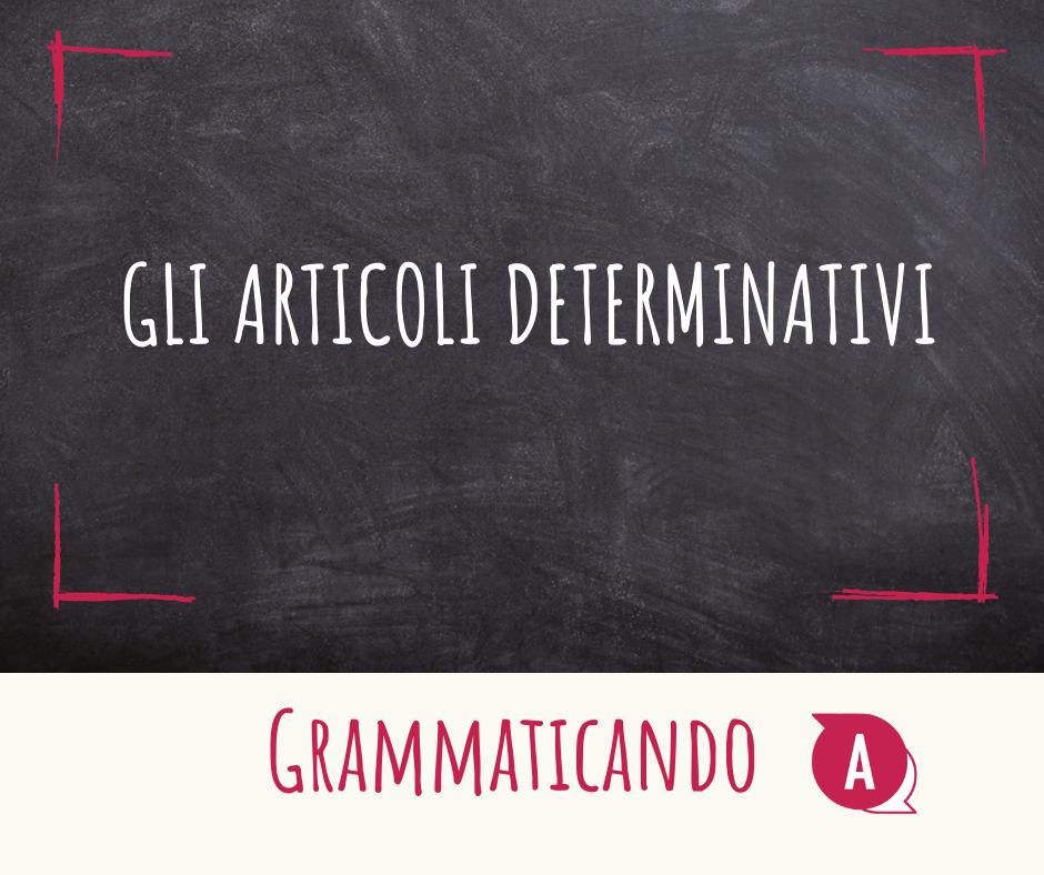 Grammaticando - GLI ARTICOLI DETERMINATIVI