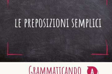 Grammaticando - LE PREPOSIZIONI SEMPLICI