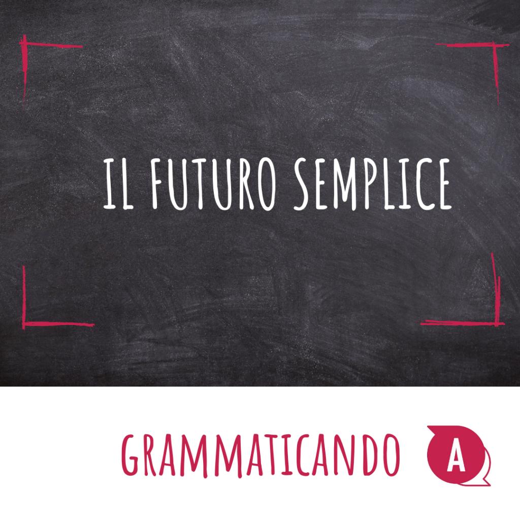 Grammaticando - IL FUTURO SEMPLICE