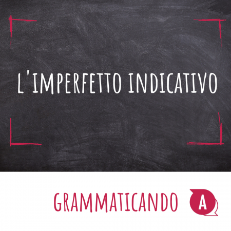Grammaticando - L'IMPERFETTO INDICATIVO